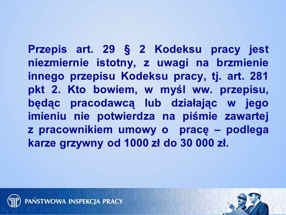 Przepis art. 29 § 2 Kodeksu pracy jest niezmiernie istotny, z uwagi na brzmienie innego przepisu Kodeksu pracy, tj. art. 281 pkt 2. Kto bowiem, w myśl