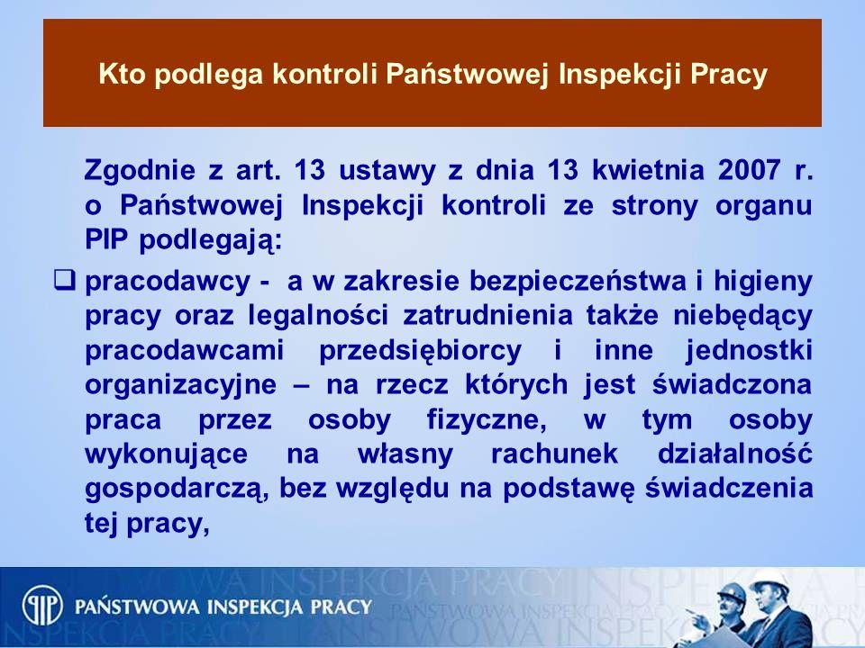 Kto podlega kontroli Państwowej Inspekcji Pracy Zgodnie z art. 13 ustawy z dnia 13 kwietnia 2007 r. o Państwowej Inspekcji kontroli ze strony organu P