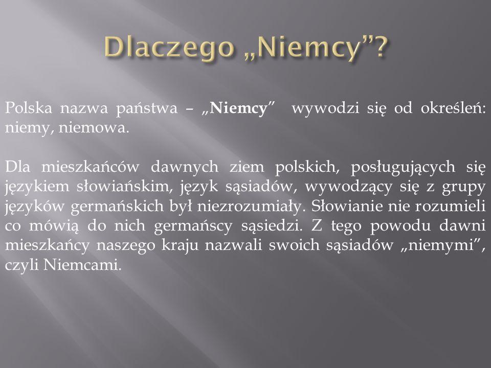 Polska nazwa państwa – Niemcy wywodzi się od określeń: niemy, niemowa.