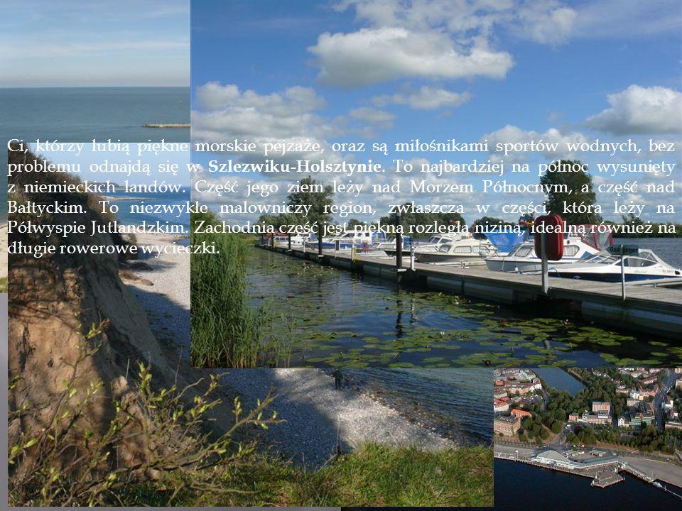 Ci, którzy lubią piękne morskie pejzaże, oraz są miłośnikami sportów wodnych, bez problemu odnajdą się w Szlezwiku-Holsztynie.