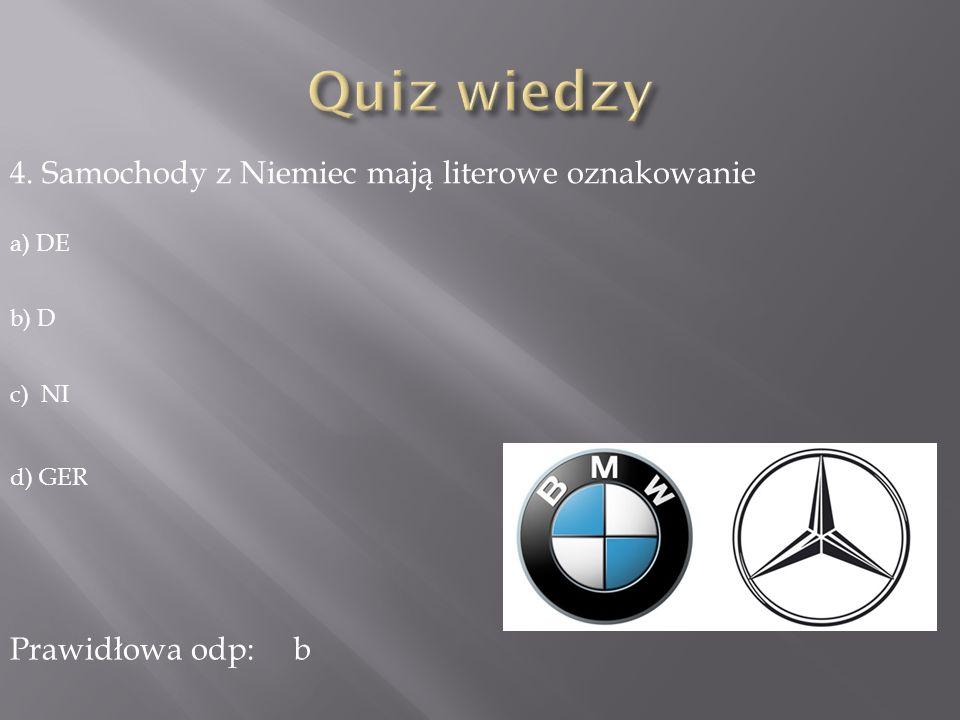 4. Samochody z Niemiec mają literowe oznakowanie a) DE b) D c) NI d) GER Prawidłowa odp:b