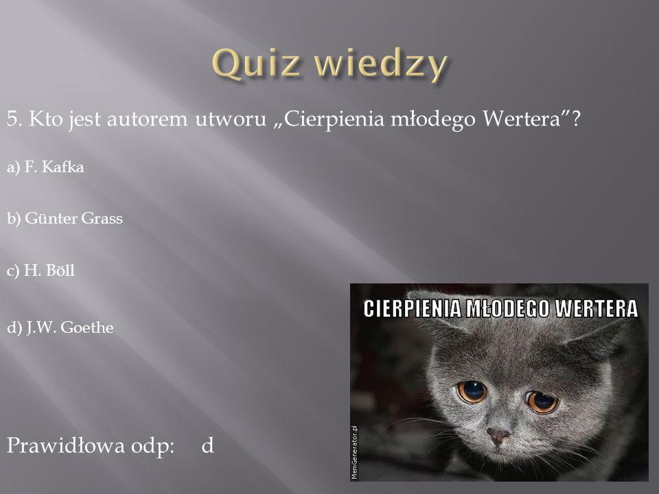 5.Kto jest autorem utworu Cierpienia młodego Wertera.