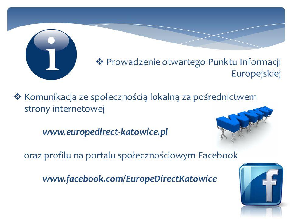 Prowadzenie otwartego Punktu Informacji Europejskiej Komunikacja ze społecznością lokalną za pośrednictwem strony internetowej www.europedirect-katowice.pl oraz profilu na portalu społecznościowym Facebook www.facebook.com/EuropeDirectKatowice
