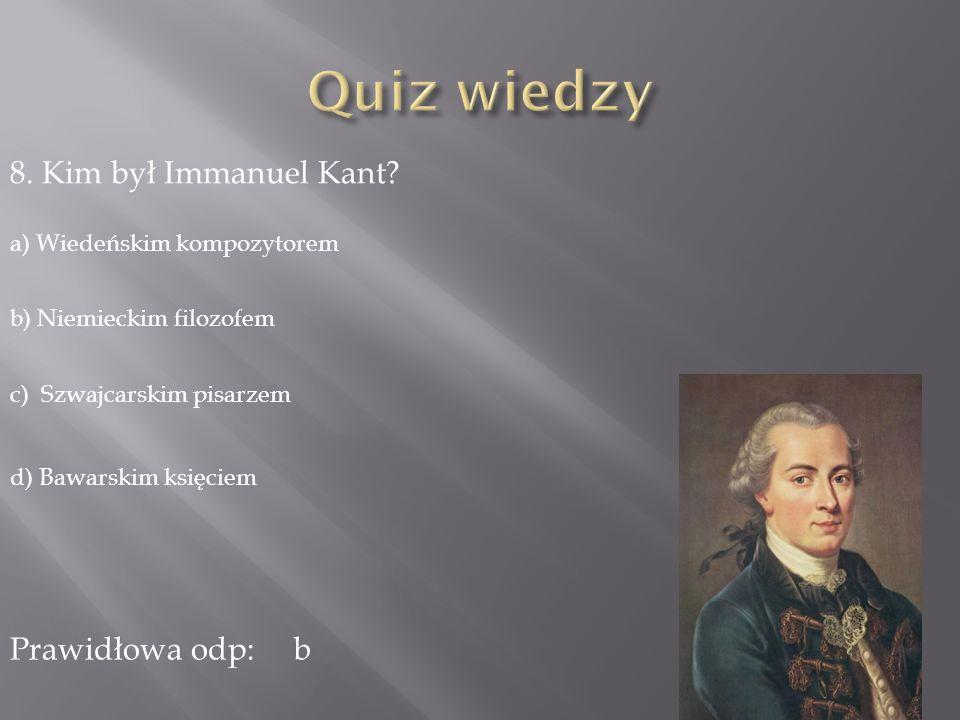 8.Kim był Immanuel Kant.