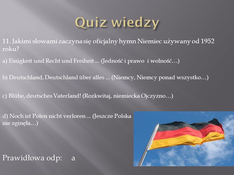 11.Jakimi słowami zaczyna się oficjalny hymn Niemiec używany od 1952 roku.