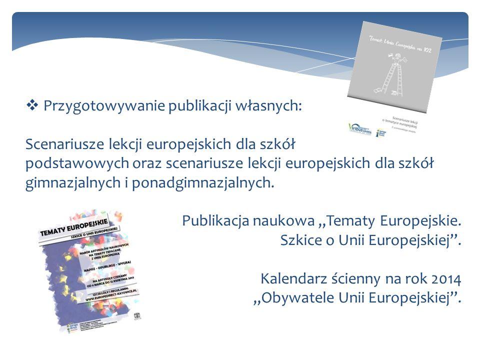 Przygotowywanie publikacji własnych: Scenariusze lekcji europejskich dla szkół podstawowych oraz scenariusze lekcji europejskich dla szkół gimnazjalnych i ponadgimnazjalnych.