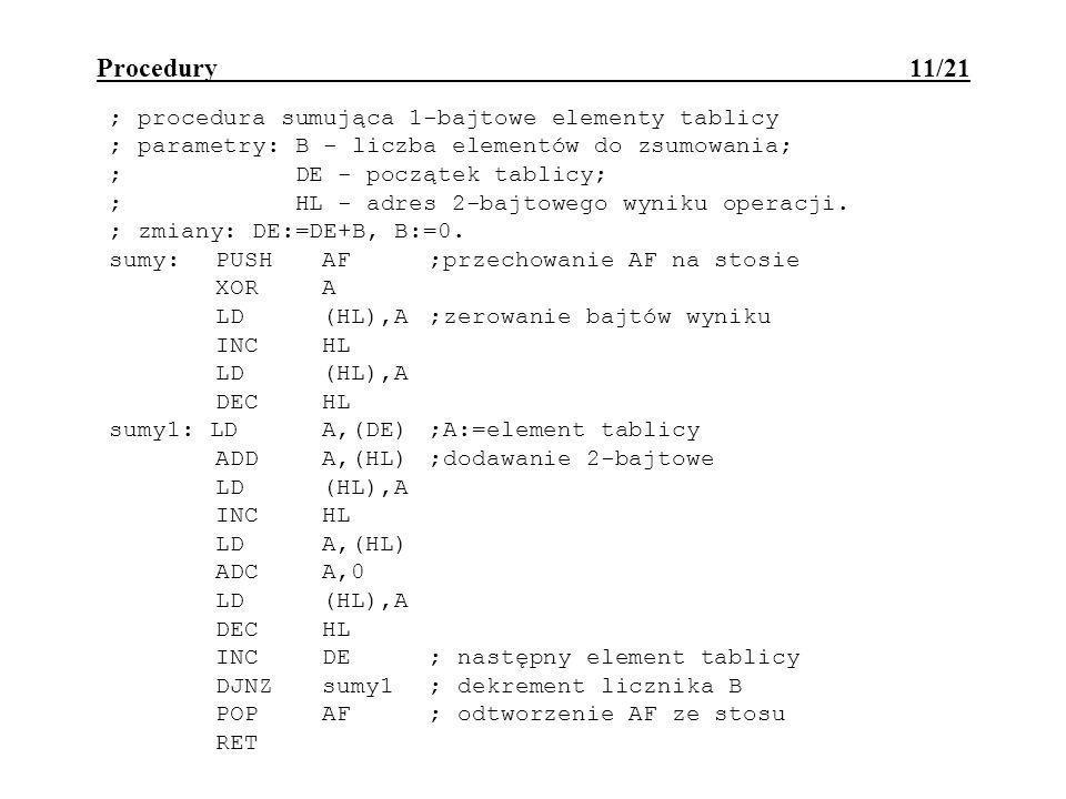Procedury 11/21 ; procedura sumująca 1-bajtowe elementy tablicy ; parametry: B - liczba elementów do zsumowania; ; DE - początek tablicy; ; HL - adres 2-bajtowego wyniku operacji.