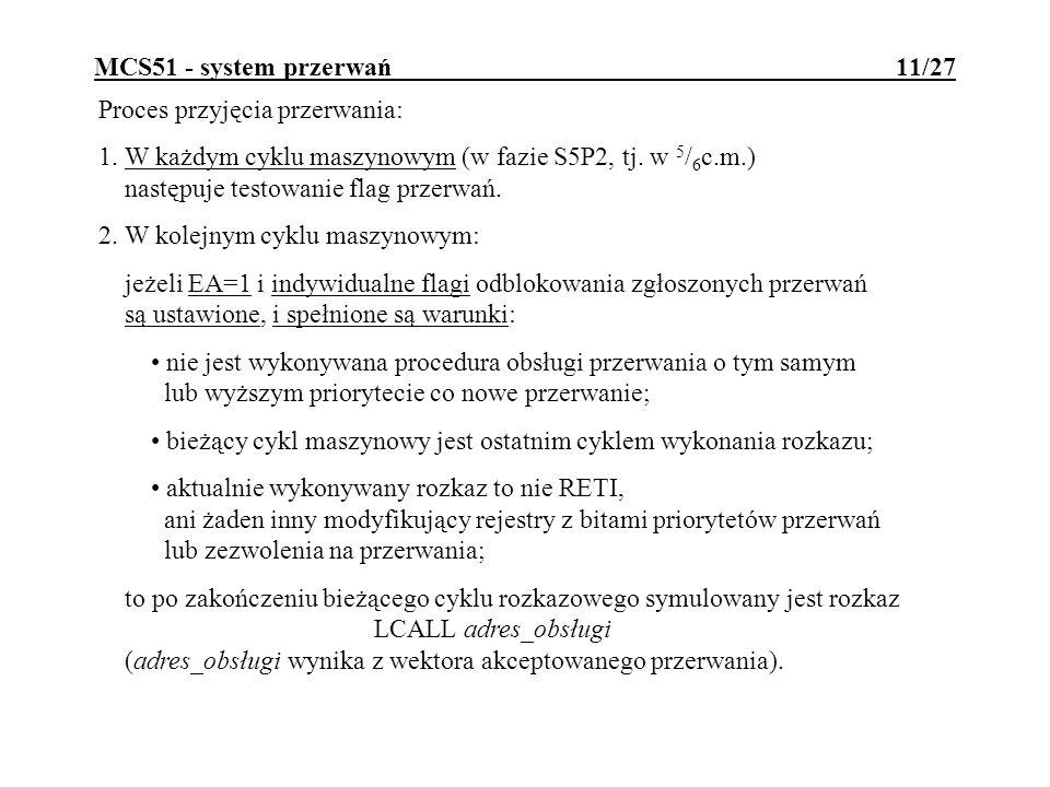 Proces przyjęcia przerwania: 1. W każdym cyklu maszynowym (w fazie S5P2, tj. w 5 / 6 c.m.) następuje testowanie flag przerwań. 2. W kolejnym cyklu mas