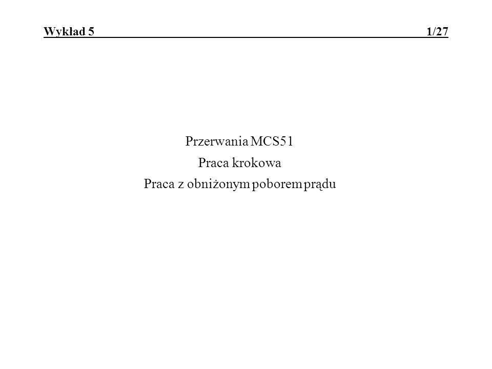 Wykład 5 1/27 Przerwania MCS51 Praca krokowa Praca z obniżonym poborem prądu