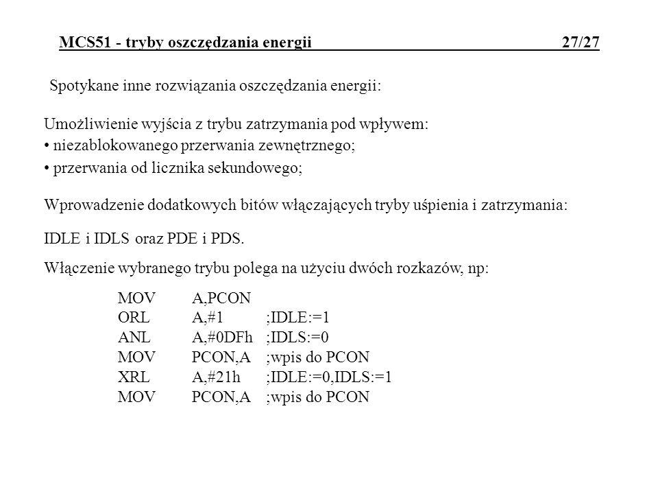 MCS51 - tryby oszczędzania energii 27/27 Spotykane inne rozwiązania oszczędzania energii: Umożliwienie wyjścia z trybu zatrzymania pod wpływem: niezab