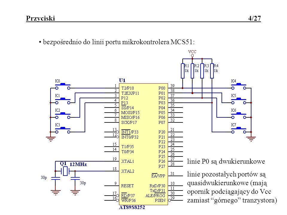 Przyciski 4/27 bezpośrednio do linii portu mikrokontrolera MCS51: linie P0 są dwukierunkowe linie pozostałych portów są quasidwukierunkowe (mają opornik podciągający do Vcc zamiast górnego tranzystora)
