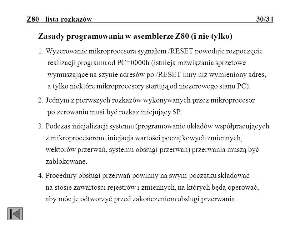 Z80 - lista rozkazów 30/34 Zasady programowania w asemblerze Z80 (i nie tylko) 1. Wyzerowanie mikroprocesora sygnałem /RESET powoduje rozpoczęcie real