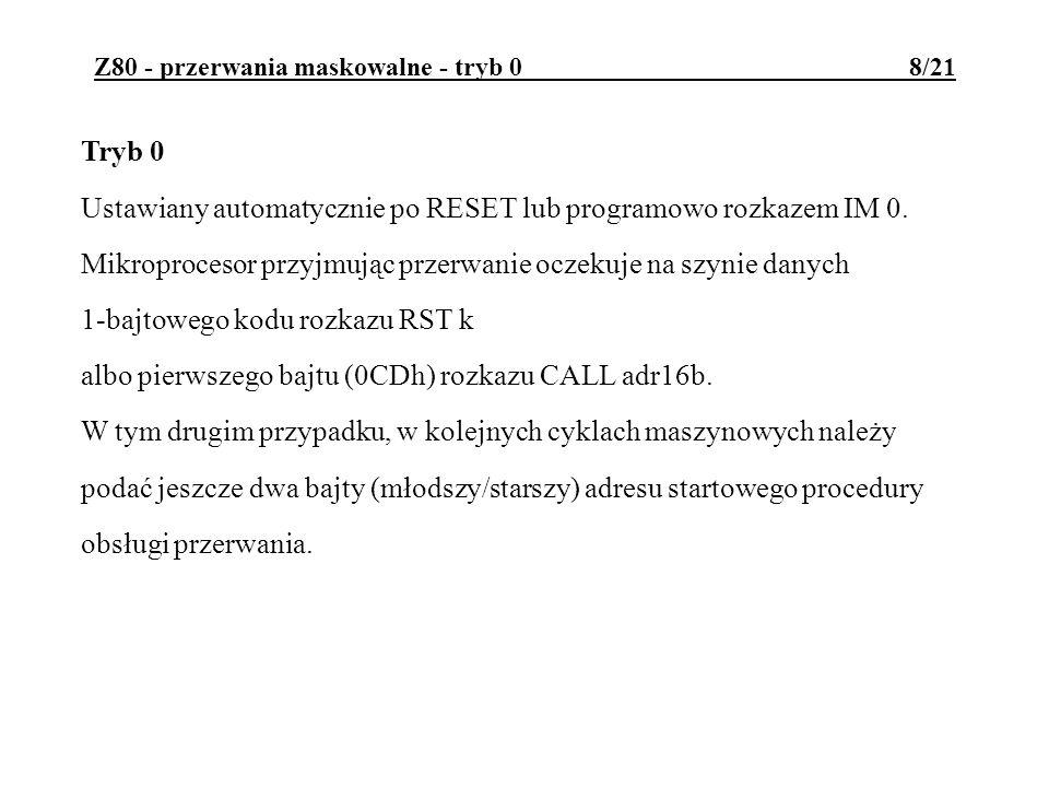 Z80 - przerwania maskowalne - tryb 0 8/21 Tryb 0 Ustawiany automatycznie po RESET lub programowo rozkazem IM 0.