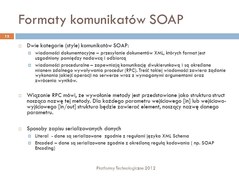 Formaty komunikatów SOAP Platformy Technologiczne 2012 13 Dwie kategorie (style) komunikatów SOAP: wiadomości dokumentacyjne – przesyłanie dokumentów