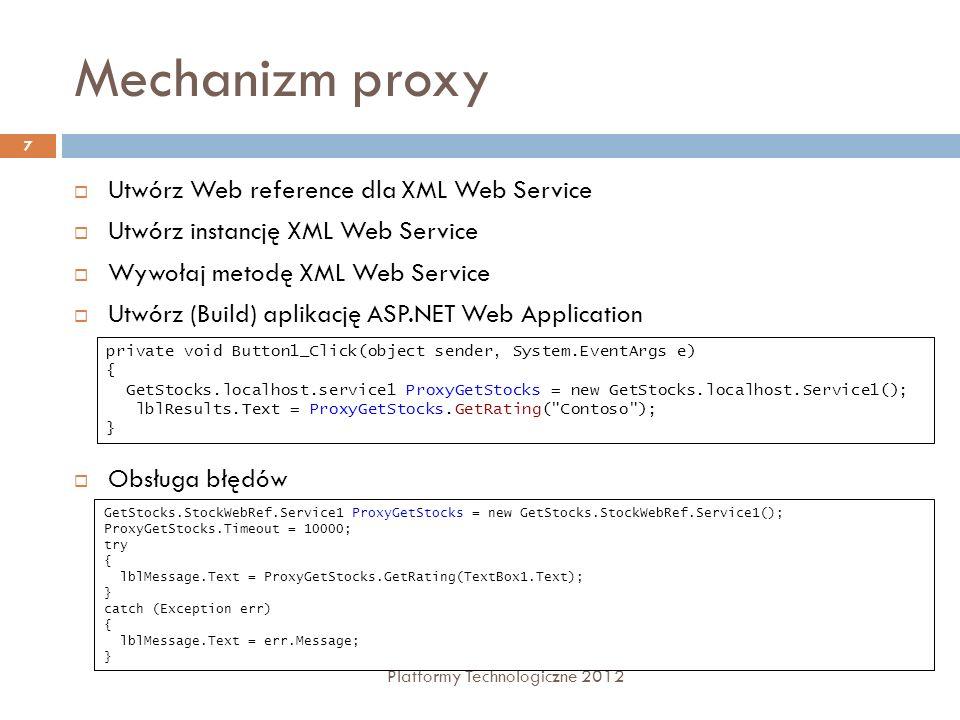 Mechanizm proxy Platformy Technologiczne 2012 7 Utwórz Web reference dla XML Web Service Utwórz instancję XML Web Service Wywołaj metodę XML Web Servi