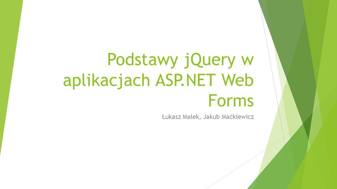 Podstawy jQuery w aplikacjach ASP.NET Web Forms Łukasz Małek, Jakub Maćkiewicz