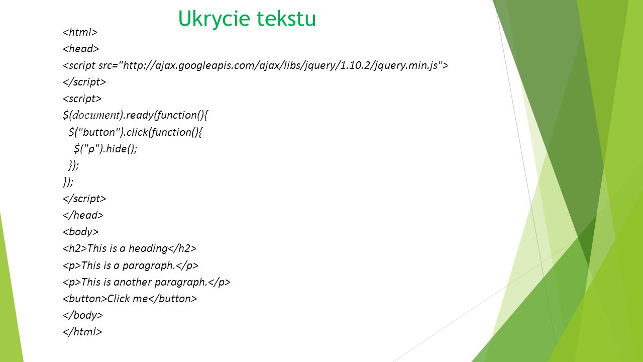 Ukrycie tekstu II $(document).ready(function(){ $( button ).click(function(){ $( .test ).hide(); }); This is a heading This is a paragraph.
