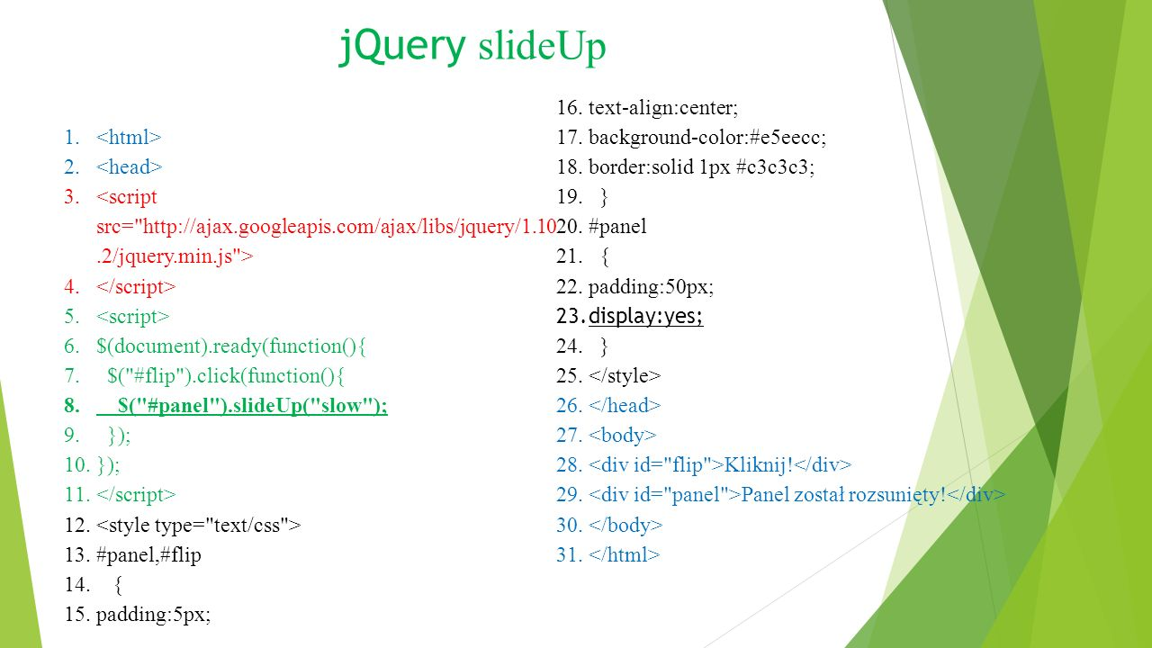 jQuery slideToggle 1.2. 3. 4. 5. 6.$(document).ready(function(){ 7.
