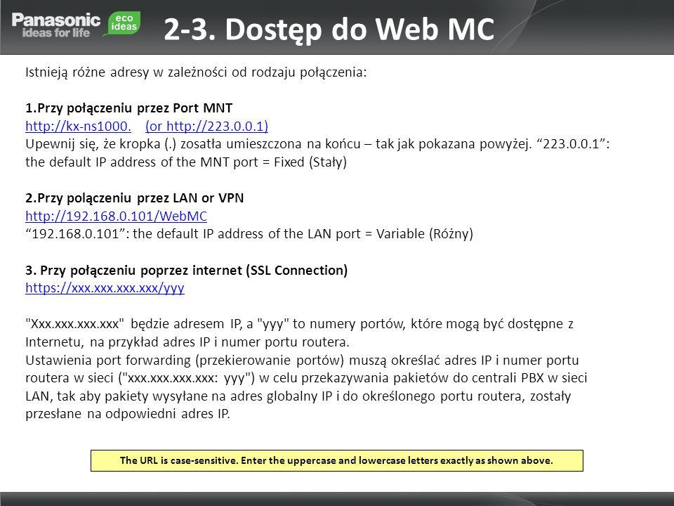 Istnieją różne adresy w zależności od rodzaju połączenia: 1.Przy połączeniu przez Port MNT http://kx-ns1000.http://kx-ns1000. (or http://223.0.0.1)(or