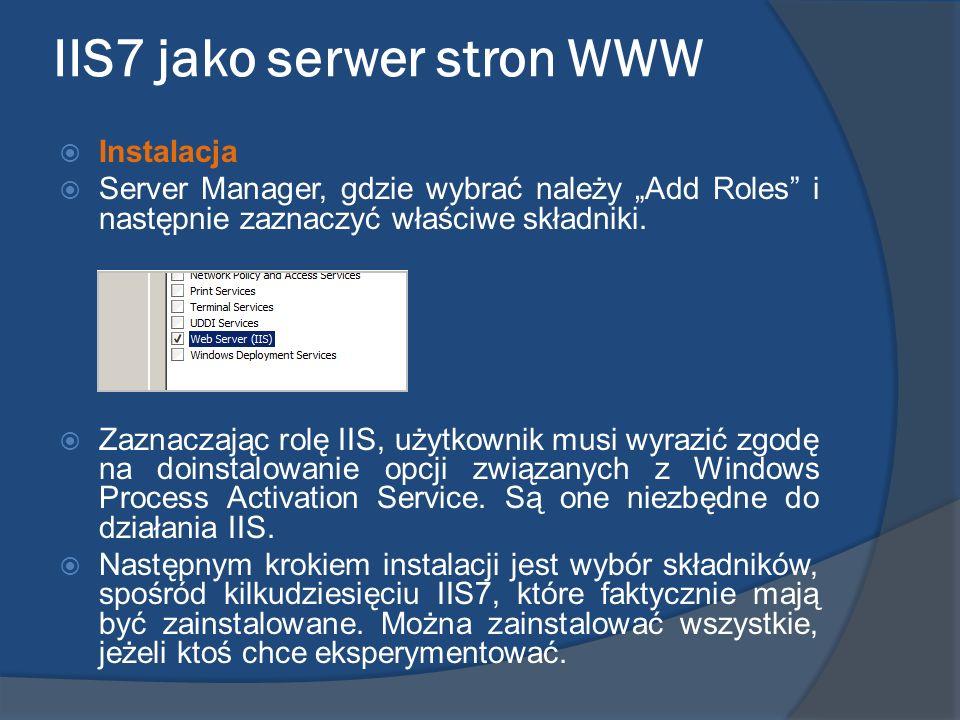 IIS7 jako serwer stron WWW Instalacja Server Manager, gdzie wybrać należy Add Roles i następnie zaznaczyć właściwe składniki. Zaznaczając rolę IIS, uż