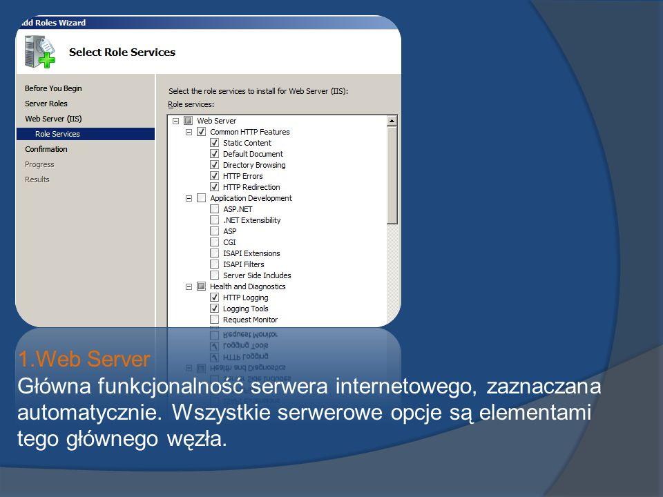 1.Web Server Główna funkcjonalność serwera internetowego, zaznaczana automatycznie. Wszystkie serwerowe opcje są elementami tego głównego węzła.