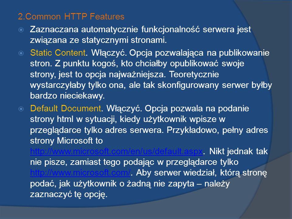 2.Common HTTP Features Zaznaczana automatycznie funkcjonalność serwera jest związana ze statycznymi stronami. Static Content. Włączyć. Opcja pozwalają