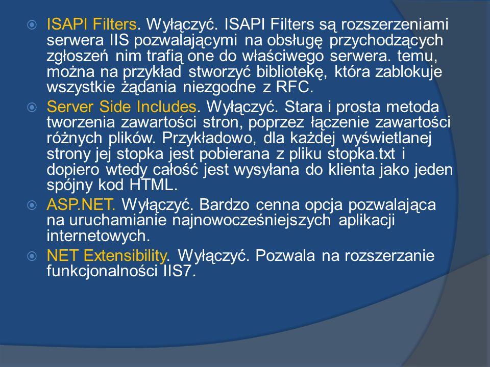 ISAPI Filters. Wyłączyć. ISAPI Filters są rozszerzeniami serwera IIS pozwalającymi na obsługę przychodzących zgłoszeń nim trafią one do właściwego ser