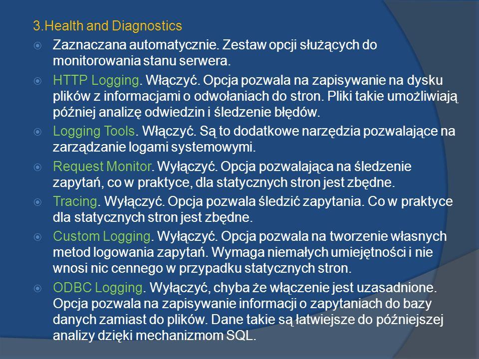3.Health and Diagnostics Zaznaczana automatycznie. Zestaw opcji służących do monitorowania stanu serwera. HTTP Logging. Włączyć. Opcja pozwala na zapi
