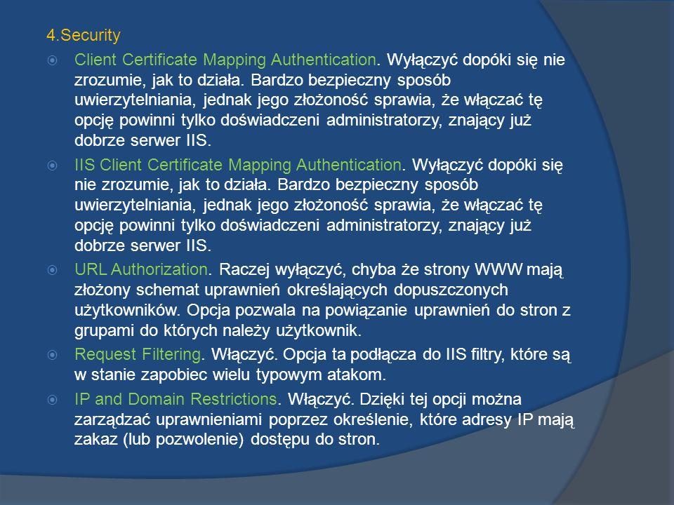 4.Security Client Certificate Mapping Authentication. Wyłączyć dopóki się nie zrozumie, jak to działa. Bardzo bezpieczny sposób uwierzytelniania, jedn