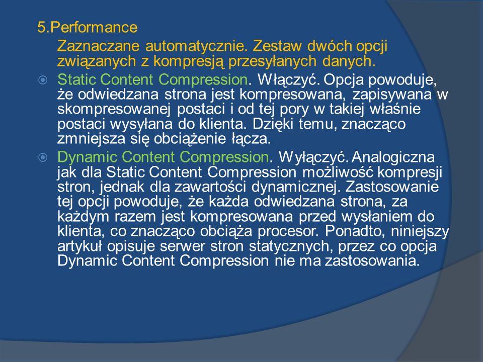 5.Performance Zaznaczane automatycznie. Zestaw dwóch opcji związanych z kompresją przesyłanych danych. Static Content Compression. Włączyć. Opcja powo