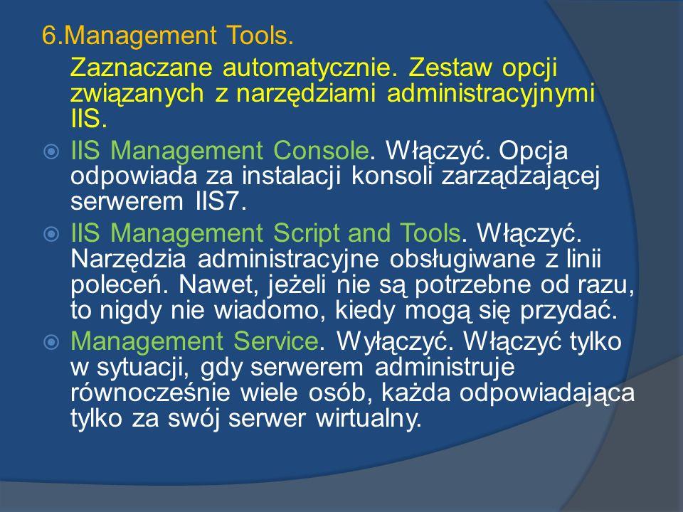 6.Management Tools. Zaznaczane automatycznie. Zestaw opcji związanych z narzędziami administracyjnymi IIS. IIS Management Console. Włączyć. Opcja odpo