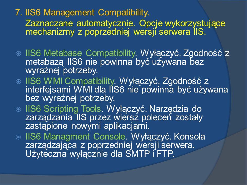 7. IIS6 Management Compatibility. Zaznaczane automatycznie. Opcje wykorzystujące mechanizmy z poprzedniej wersji serwera IIS. IIS6 Metabase Compatibil