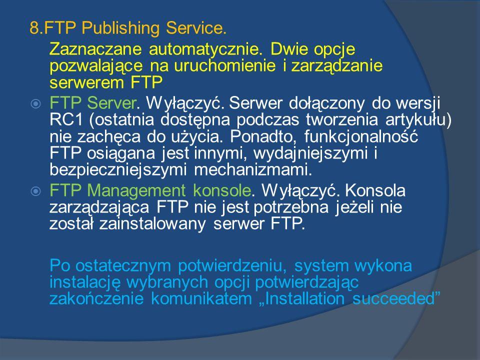 8.FTP Publishing Service. Zaznaczane automatycznie. Dwie opcje pozwalające na uruchomienie i zarządzanie serwerem FTP FTP Server. Wyłączyć. Serwer doł