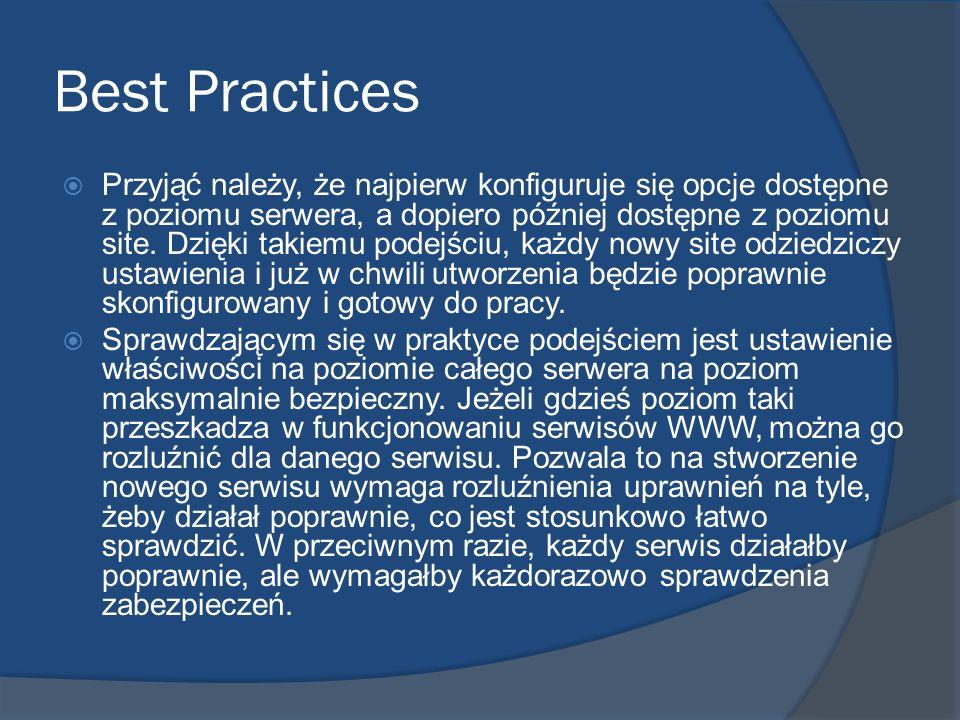 Best Practices Przyjąć należy, że najpierw konfiguruje się opcje dostępne z poziomu serwera, a dopiero później dostępne z poziomu site. Dzięki takiemu