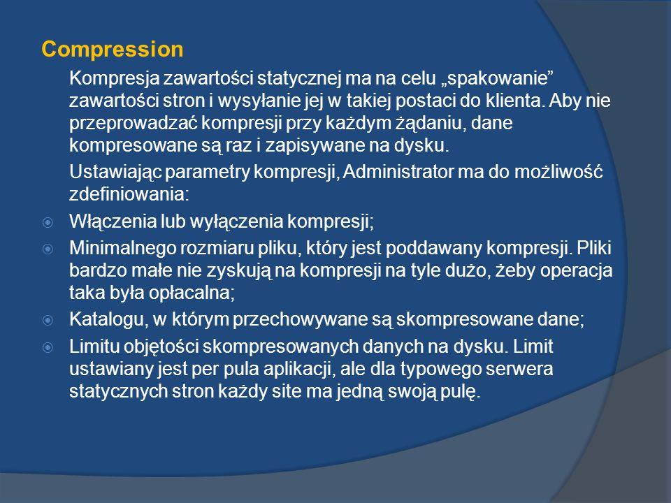 Compression Kompresja zawartości statycznej ma na celu spakowanie zawartości stron i wysyłanie jej w takiej postaci do klienta. Aby nie przeprowadzać