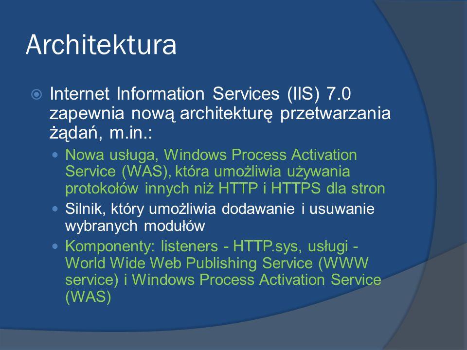 Architektura Internet Information Services (IIS) 7.0 zapewnia nową architekturę przetwarzania żądań, m.in.: Nowa usługa, Windows Process Activation Se
