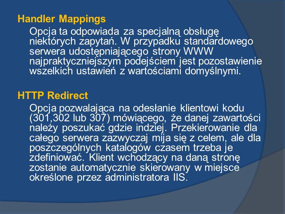 Handler Mappings Opcja ta odpowiada za specjalną obsługę niektórych zapytań. W przypadku standardowego serwera udostępniającego strony WWW najpraktycz