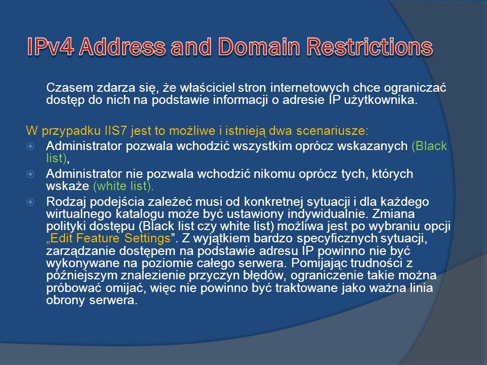 Czasem zdarza się, że właściciel stron internetowych chce ograniczać dostęp do nich na podstawie informacji o adresie IP użytkownika. W przypadku IIS7