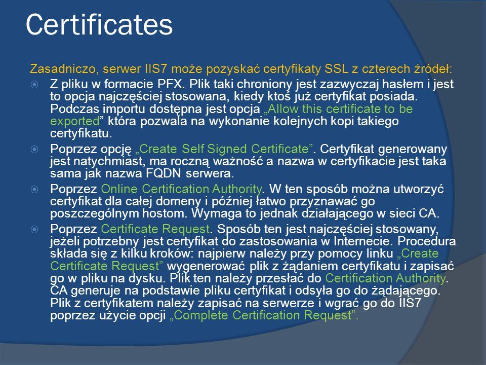 Certificates Zasadniczo, serwer IIS7 może pozyskać certyfikaty SSL z czterech źródeł: Z pliku w formacie PFX. Plik taki chroniony jest zazwyczaj hasłe