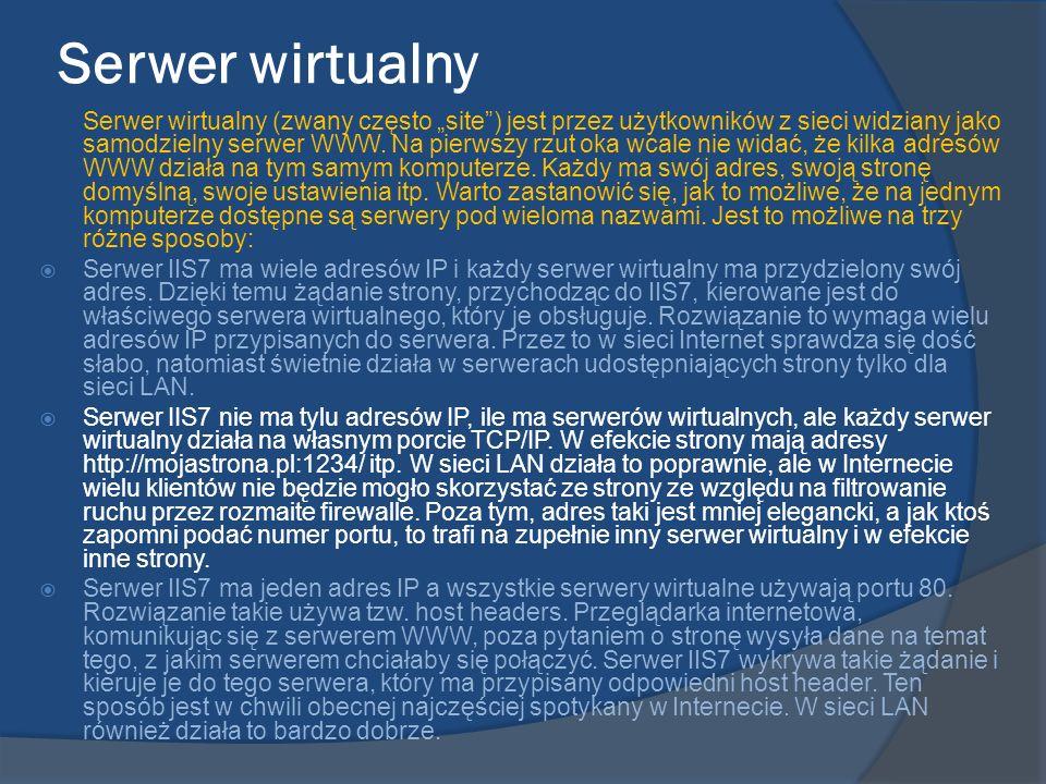 Serwer wirtualny Serwer wirtualny (zwany często site) jest przez użytkowników z sieci widziany jako samodzielny serwer WWW. Na pierwszy rzut oka wcale