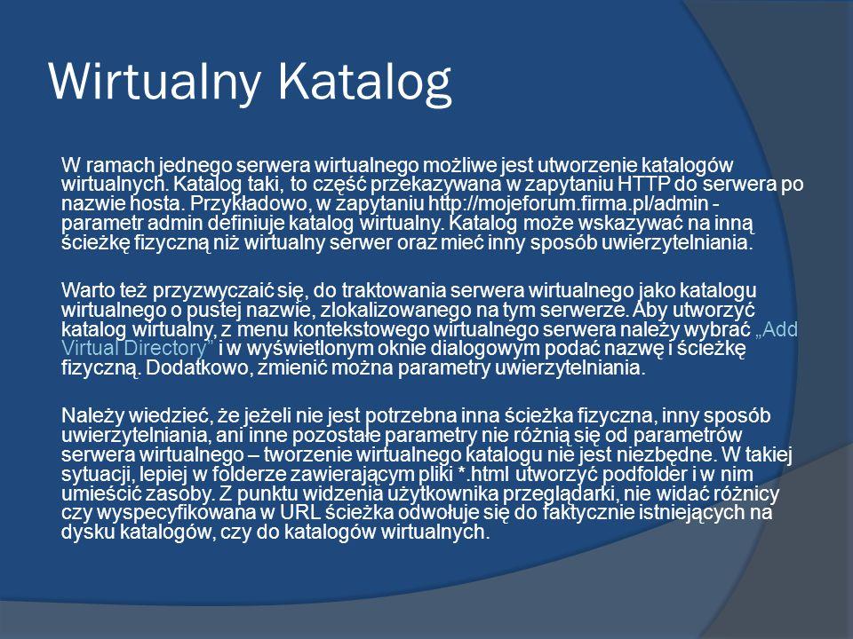 Wirtualny Katalog W ramach jednego serwera wirtualnego możliwe jest utworzenie katalogów wirtualnych. Katalog taki, to część przekazywana w zapytaniu