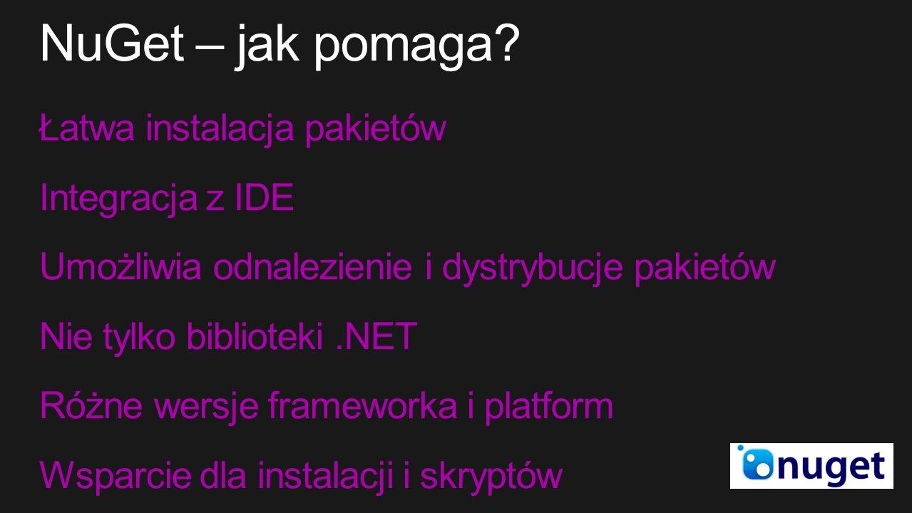 Łatwa instalacja pakietów Integracja z IDE Umożliwia odnalezienie i dystrybucje pakietów Nie tylko biblioteki.NET Różne wersje frameworka i platform Wsparcie dla instalacji i skryptów