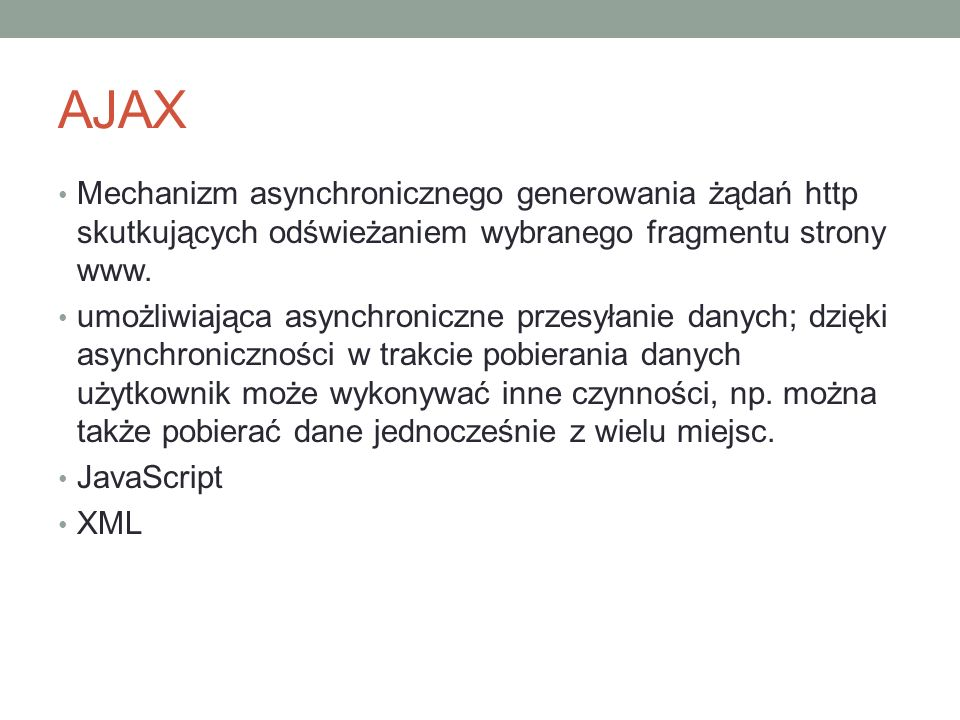 AJAX Mechanizm asynchronicznego generowania żądań http skutkujących odświeżaniem wybranego fragmentu strony www. umożliwiająca asynchroniczne przesyła