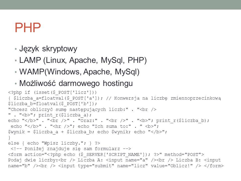 PHP Język skryptowy LAMP (Linux, Apache, MySql, PHP) WAMP(Windows, Apache, MySql) Możliwość darmowego hostingu <?php if (isset($_POST['licz'])) { $lic