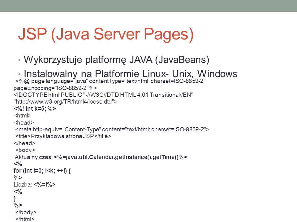 JSP (Java Server Pages) Wykorzystuje platformę JAVA (JavaBeans) Instalowalny na Platformie Linux- Unix, Windows <%@ page language=
