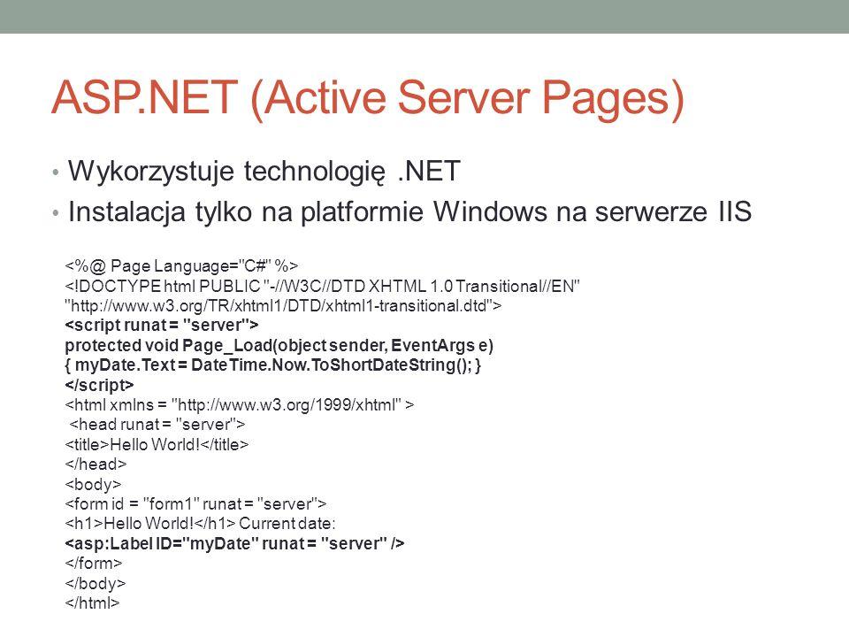 ASP.NET (Active Server Pages) Wykorzystuje technologię.NET Instalacja tylko na platformie Windows na serwerze IIS protected void Page_Load(object send