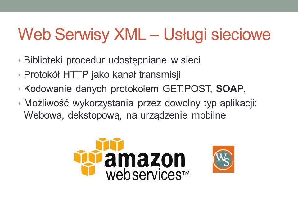 Web Serwisy XML – Usługi sieciowe Biblioteki procedur udostępniane w sieci Protokół HTTP jako kanał transmisji Kodowanie danych protokołem GET,POST, S