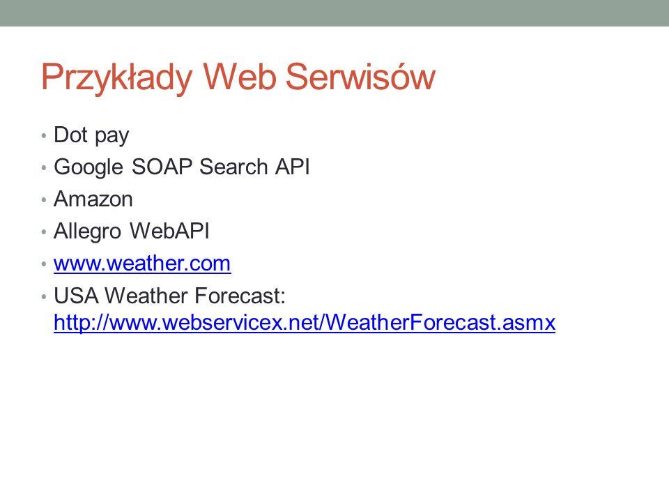 Przykłady Web Serwisów Dot pay Google SOAP Search API Amazon Allegro WebAPI www.weather.com USA Weather Forecast: http://www.webservicex.net/WeatherFo