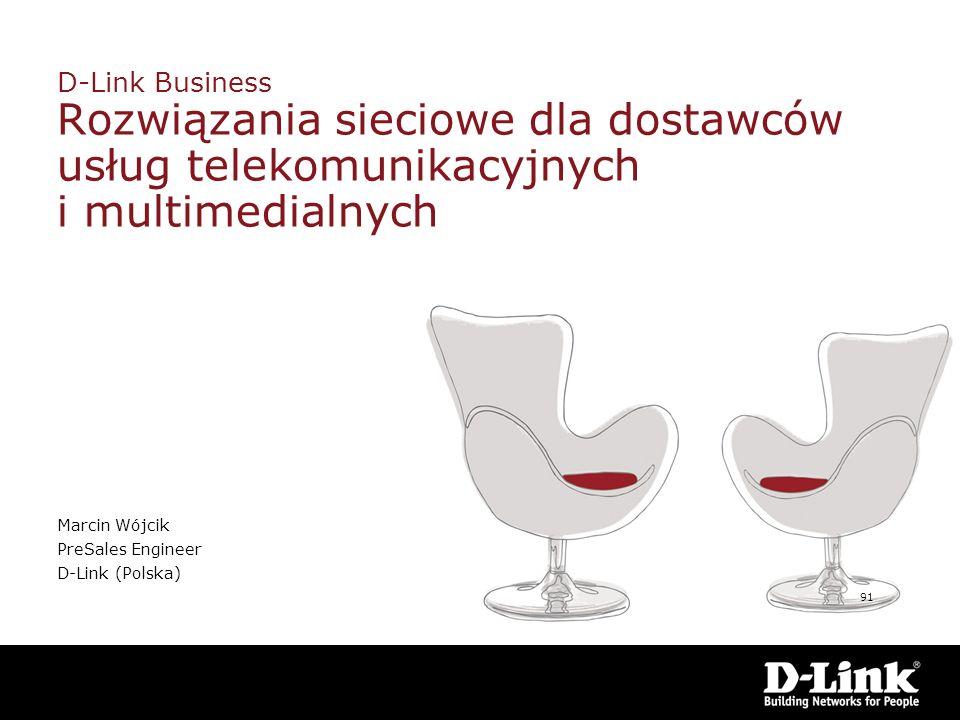 D-Link Business Rozwiązania sieciowe dla dostawców usług telekomunikacyjnych i multimedialnych Marcin Wójcik PreSales Engineer D-Link (Polska) 91