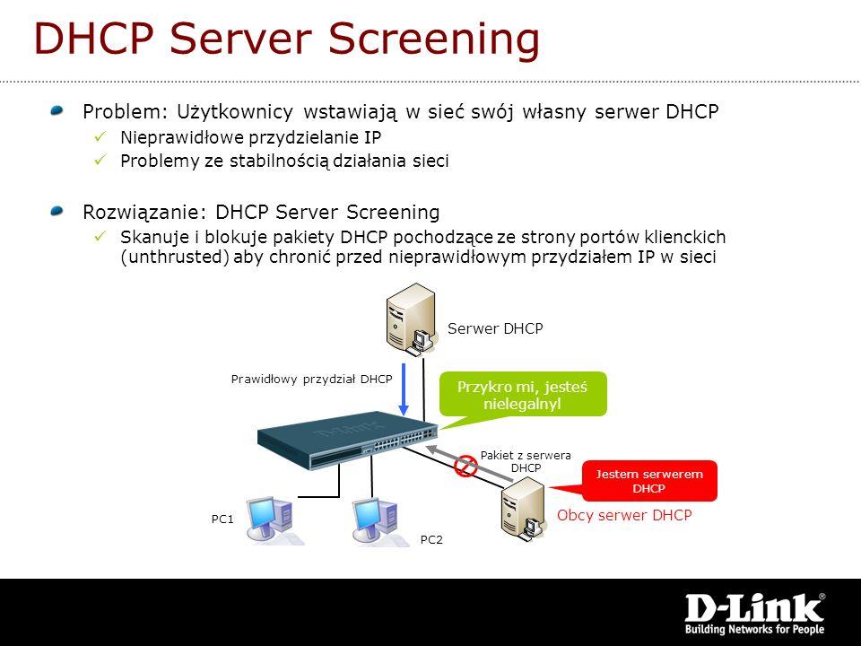 Problem: Użytkownicy wstawiają w sieć swój własny serwer DHCP Nieprawidłowe przydzielanie IP Problemy ze stabilnością działania sieci Rozwiązanie: DHC